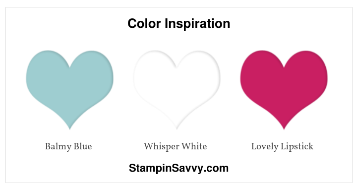 Color Inspiration, balmy blue, lovely lipstick, whisper white, stampin up, stampin savvy, tammy beard