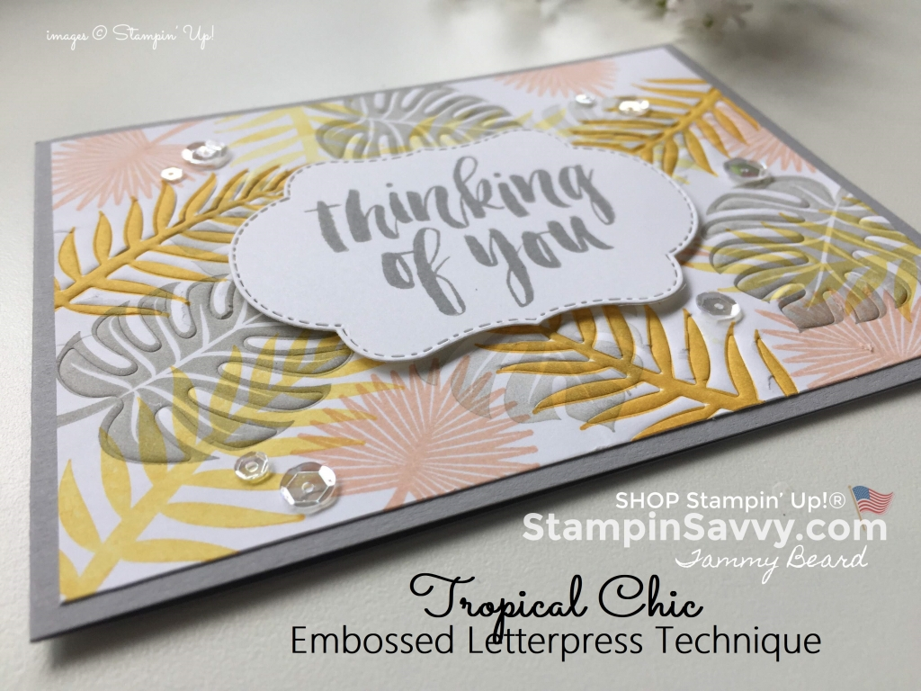 tropical chic, embossed letterpress, stampin up, card ideas, stampinup, stampin savvy, tammy beard