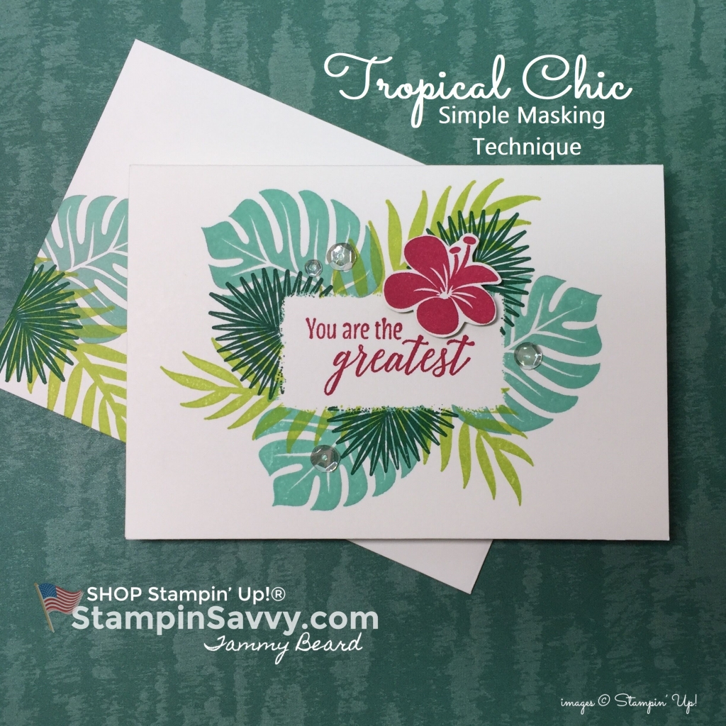 tropical chic stampin up cards, card ideas, masking techniques, stampin up, stampin savvy, stampinup, tammy beard